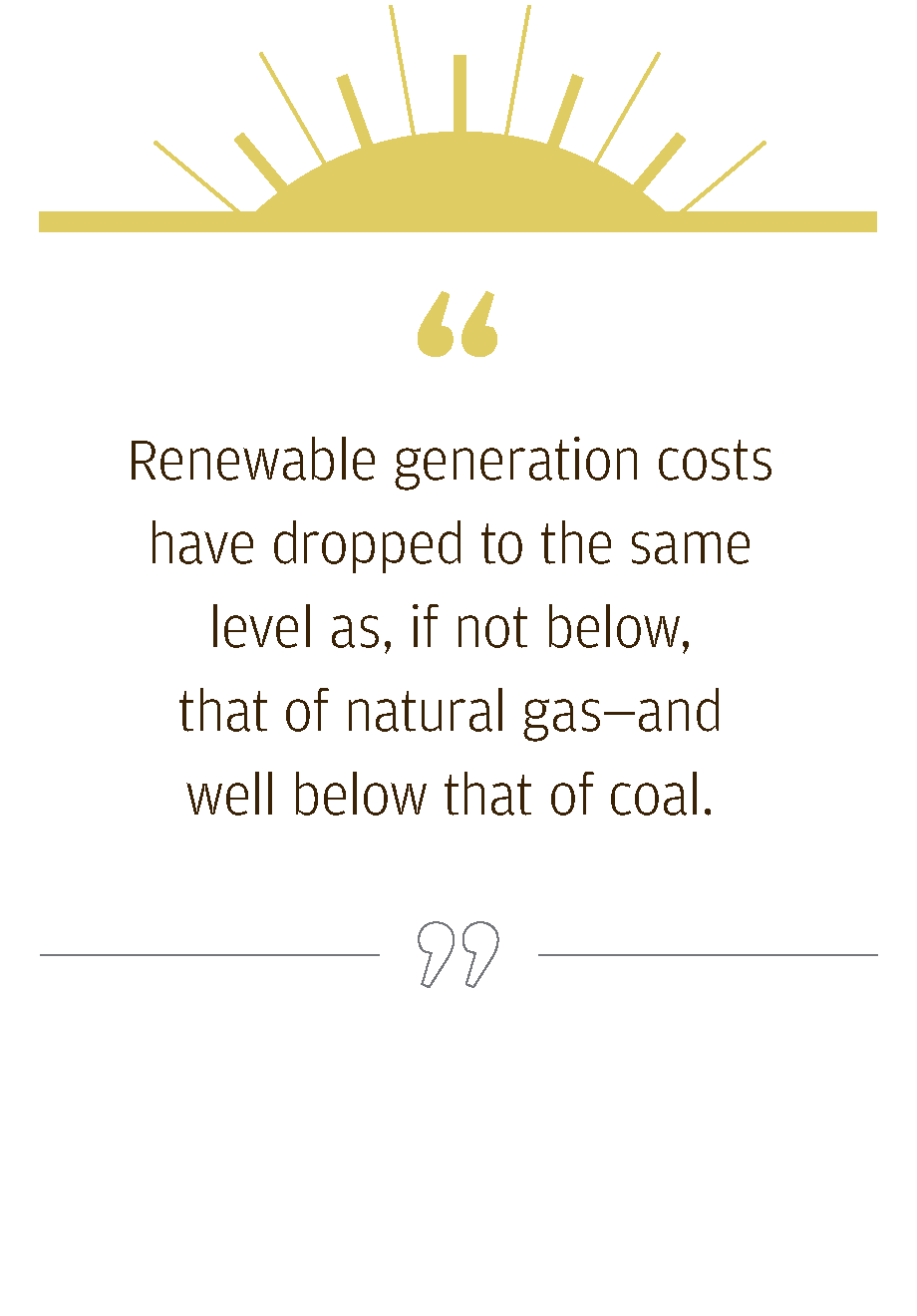 Renewable generation costs have dropped to the same level as, if not below, that of natural gas—and well below that of coal.